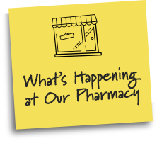 What's Happening at Our Pharmacy